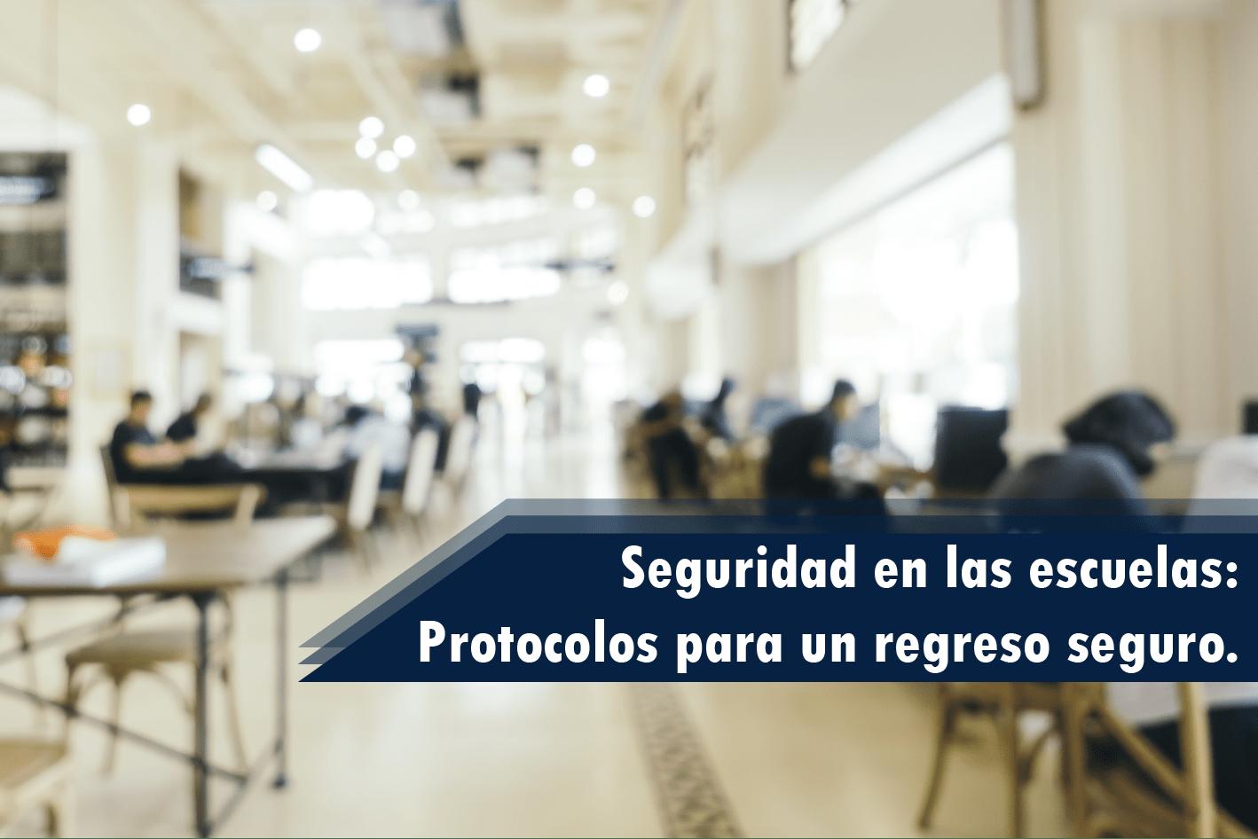 Seguridad en las escuelas: Protocolos para un regreso seguro.